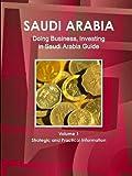 Saudi Arabia: Doing Business and Investing in Saudi Arabia Guide : Strategic and Practical Information