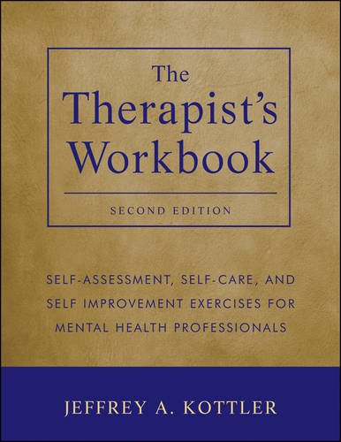 The Therapist's Workbook: Self-Assessment, Self-Care, and Self-Improvement Exercises for Mental Health Professionals