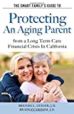 img - for The Smart Family's Guide to Protecting An Aging Parent from a Long Term Care Financial Crisis In California book / textbook / text book