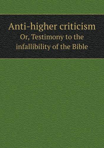 Read Online Anti-Higher Criticism Or, Testimony to the Infallibility of the Bible ebook