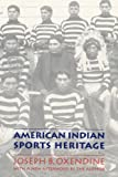 American Indian Sports Heritage, Joseph B. Oxendine and Joseph Oxendine, 0803286090