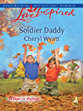 Soldier Daddy: A Single Dad Romance (Wings of Refuge)