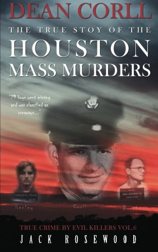 Dean Corll: The True Story of The Houston Mass Murders: Historical Serial Killers and Murderers (True Crime by Evil Killers) (Volume 6)