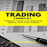 Trading: 4 Books in 1: A Beginner's Guide to Trading Stock, Options, Forex & Day Trading | FinTech Publishing