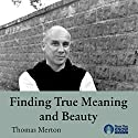 Finding True Meaning and Beauty Lecture by Thomas Merton Narrated by Thomas Merton