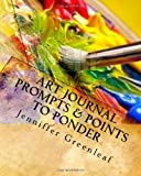 Art Journal Prompts and Points to Ponder, Jenniffer Greenleaf, 1450557384
