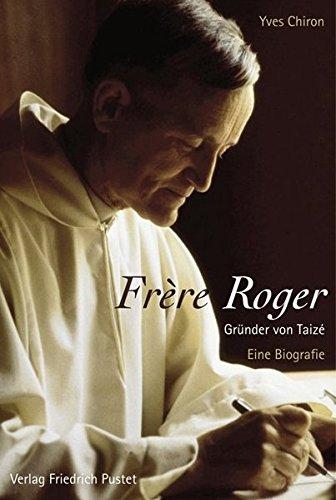 Frère Roger - Gründer von Taizé: Eine Biografie