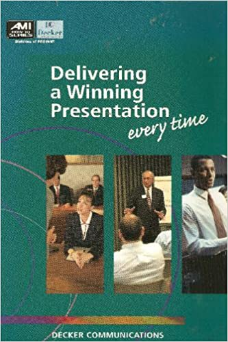 Delivering A Winning Presentation Every Time Decker Communications Karen Elmhirst 9781884926068 Amazon Com Books