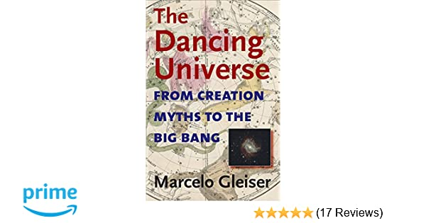 The Dancing Universe: From Creation Myths to the Big Bang ...