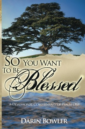 Download So You Want to Be Blessed: A Devotional Commentary of Psalm One pdf epub