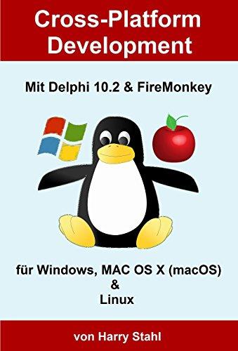 Cross-Platform Development mit Delphi 10.2 & FireMonkey für Windows, MAC OS X (macOS) & Linux (German Edition)