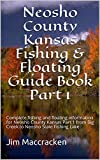 Neosho County Kansas Fishing & Floating Guide Book Part 1: Complete fishing and floating information for Neosho County Kansas Part 1 from Big Creek to ... (Kansas Fishing & Floating Guide Books 43)