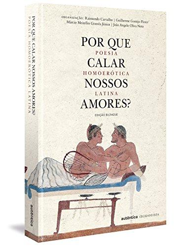 Por que Calar Nossos Amores? Poesia Homoerótica Latina