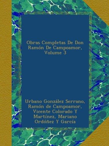 Download Obras Completas De Don Ramón De Campoamor, Volume 3 (Spanish Edition) ebook