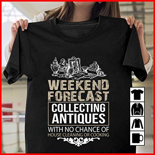 Collectors Weekend - Collector Antiquing Weekend Forecast Collecting Antiques with no chance of house cleaning or cooking T Shirt Long Sleeve Sweatshirt Hoodie Youth