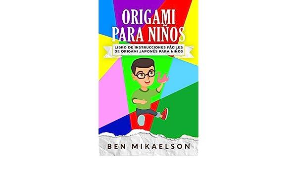 Origami Para Niños: Libro de Instrucciones fáciles de Origami Japonés para Niños (Español/Spanish Book) (Spanish Edition) - Kindle edition by Ben Mikaelson.