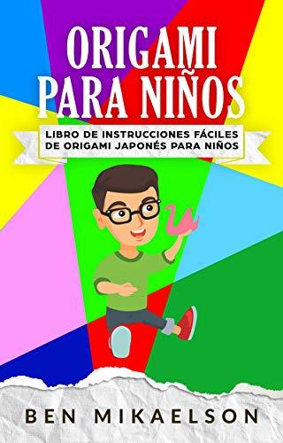 Origami Para Niños: Libro de Instrucciones fáciles de Origami Japonés para Niños (Español/