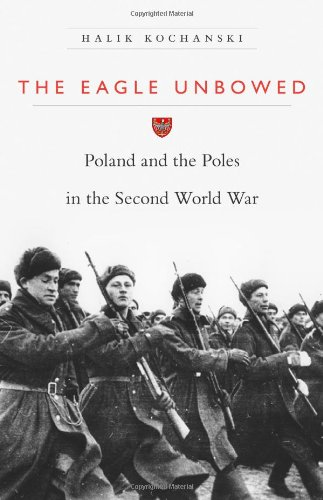 Download The Eagle Unbowed: Poland and the Poles in the Second World War PDF