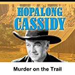 Hopalong Cassidy: Murder on the Trail | William Boyd