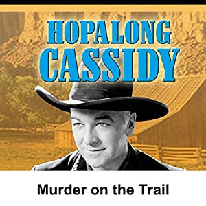 Hopalong Cassidy: Murder on the Trail Radio/TV Program
