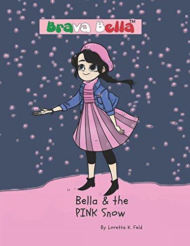 Brava Bella and the Pink Snow (Brava Bella Book Series)