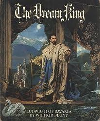 The Dream King Ludwig II of Bavaria