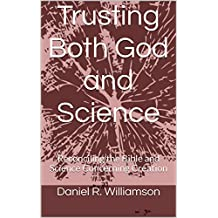 Trusting Both God and Science: Reconciling the Bible and Science Concerning Creation