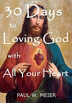 30 Days to Loving God with All Your Heart by [Meier, Paul W.]