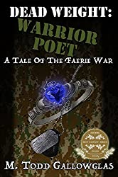 DEAD WEIGHT: Warrior Poet: A Tale of the Faerie War (Dead Weight: A Tale of the Faerie War Book 4)