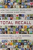 Total Recall: How the E-Memory Revolution Will Change Everything by Gordon Bell (2009-09-17)