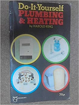Do it yourself plumbing and heating paperfronts harold king do it yourself plumbing and heating paperfronts harold king 9780716006374 amazon books solutioingenieria Image collections