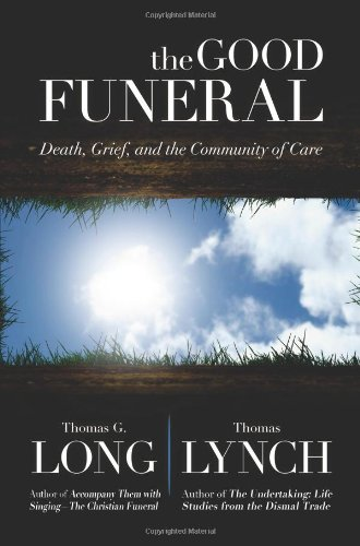 Read Online The Good Funeral: Death, Grief, and the Community of Care ebook