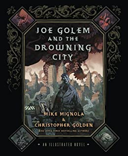 Joe Golem and the Drowning City: An Illustrated Novel by [Mignola, Mike, Golden, Christopher]