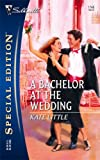 A Bachelor at the Wedding, Kate Little, 037324746X