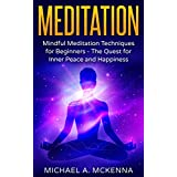 Meditation: Mindful Meditation Techniques for Beginners - The Quest for Inner Peace and Happiness (Meditation, Mindfulness, Buddhism, Yoga Poses, Enlightenment)