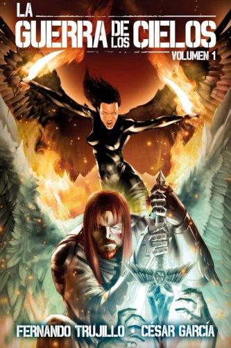 La Guerra de los Cielos. Volumen 1 (Volume 1) (Spanish Edition) [Fernando Trujillo - Cesar Garcia] (Tapa Blanda)