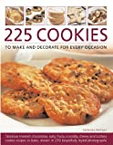 img - for 225 Cookies to Make and Decorate for Every Occasion: Fabulous moreish chocolately, oaty, fruity, crumbly, chewy and buttery cookies to bake, shown in 230 specially commissioned photographs book / textbook / text book