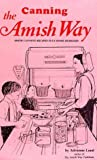 img - for Canning The Amish Way: Amish Canning Recipes Plus Home Remedies by Lund, Adrienne F. (January 1, 1995) Spiral-bound book / textbook / text book