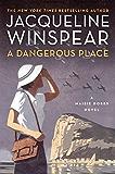 A Dangerous Place: A Maisie Dobbs Novel (Maisie Dobbs Mysteries Series Book 11)