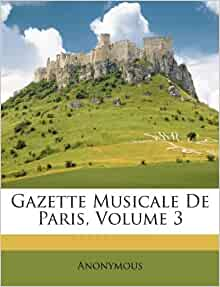Gazette Musicale De Paris Volume 3 French Edition