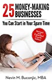 25 Money-Making Businesses You Can Start in Your Spare Time (Start Your Own Successful Side Hustle Book 1)
