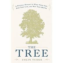 The Tree: A Natural History of What Trees Are, How They Live, and Why They Matter