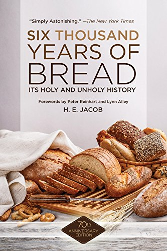 Six Thousand Years of Bread: Its Holy and Unholy History by H. E. Jacob