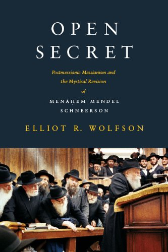 Open Secret   Postmessianic Messianism And The Mystical Revision Of Menahem Mendel Schneerson