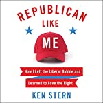 Republican Like Me: How I Left the Liberal Bubble and Learned to Love the Right | Ken Stern