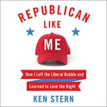 Republican Like Me: How I Left the Liberal Bubble and Learned to Love the Right Audiobook by Ken Stern Narrated by Ken Stern