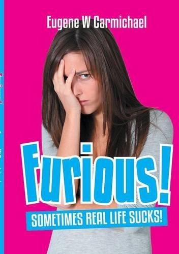 FURIOUS! Sometimes, Real Life Sucks!