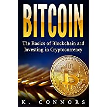 Bitcoin: The Basics of Blockchain and Investing in Cryptocurrency