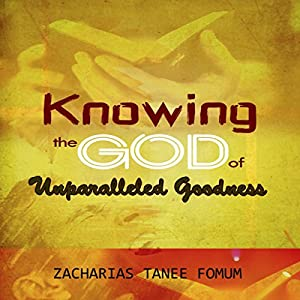 Knowing the God of Unparalled Goodness Audiobook
