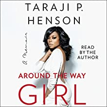 Around the Way Girl: A Memoir Audiobook by Taraji P. Henson Narrated by Taraji P. Henson